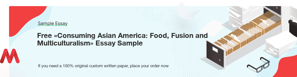 Buy custom Consuming Asian America: Food, Fusion and Multiculturalism essay