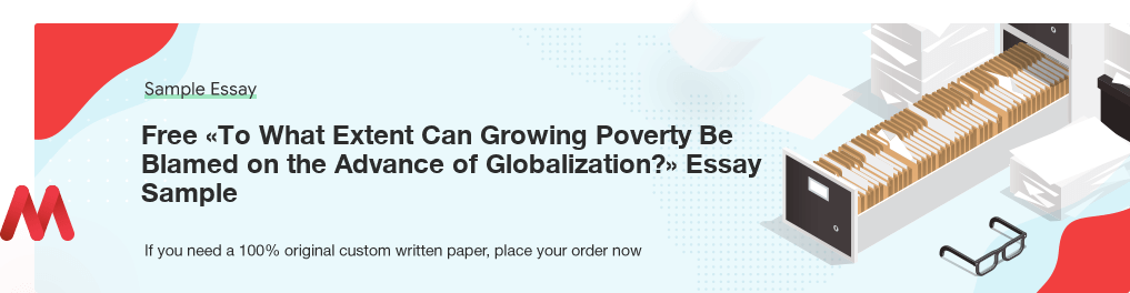 Free Custom «To What Extent Can Growing Poverty Be Blamed on the Advance of Globalization?» Essay Sample
